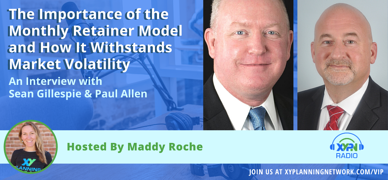 Ep #252: The Importance of the Monthly Retainer Model and How It Withstands Market Volatility