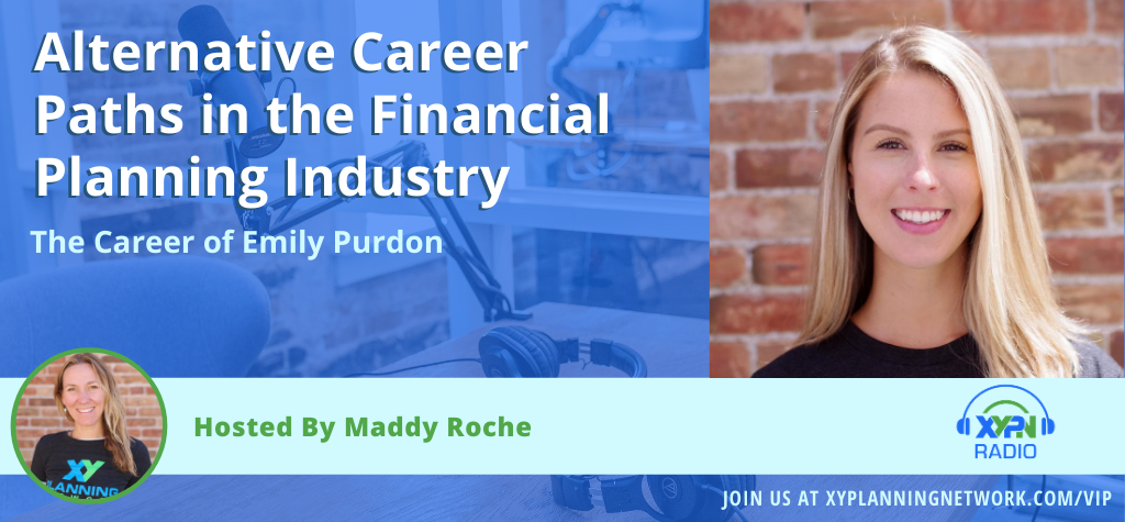 Ep #268: Alternative Career Paths in the Financial Planning Industry: The Career of Emily Purdon
