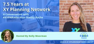Ep #319: 7.5 Years at XY Planning Network: A Conversation with #XYPNRadio Host Maddy Roche