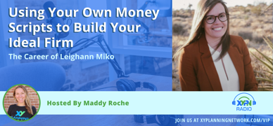 Ep #238: Using Your Own Money Scripts to Build Your Ideal Firm: The Career of Leighann Miko