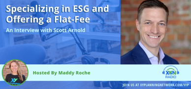 Ep #239: Specializing in ESG and Offering a Flat-Fee: An Interview with Scott Arnold