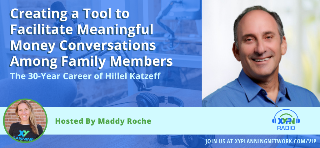 Ep #240: Creating a Tool to Facilitate Meaningful Money Conversations Among Family Members: The 30-Year Career of Hillel Katzeff