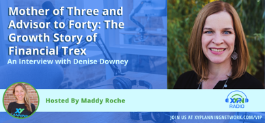 Ep #243: Mother of Three and Advisor to Forty - The Growth Story of Financial Trex: An Interview with Denise Downey