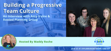 Ep #244: Building a Progressive Team Culture: An Interview with Amy Irvine & Rooted Planning Group