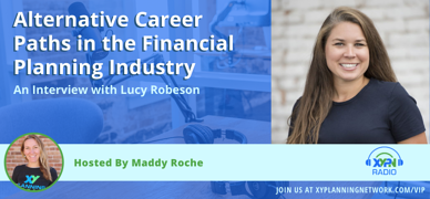 Ep #279: Alternative Career Paths in the Financial Planning Industry- An Interview with Lucy Robeson