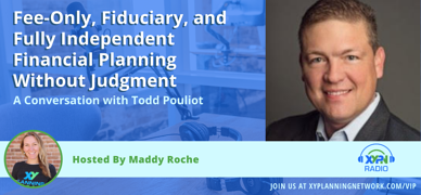 Ep #292: Fee-Only, Fiduciary, and Fully Independent Financial Planning Without Judgment: A Conversation with Todd Pouliot