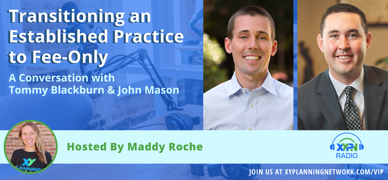 Ep #296: Transitioning an Established Practice to Fee-Only: A Conversation with John Mason and Tommy Blackburn
