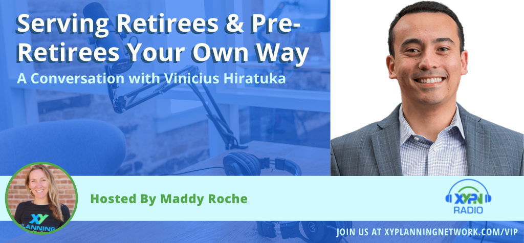 Ep #312: Serving Retirees & Pre-Retirees Your Own Way: A Conversation with Vinicius Hiratuka