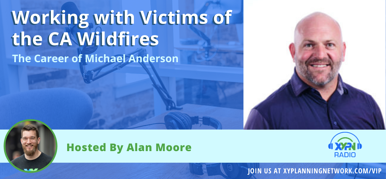 Ep #165: Working with Victims of the CA Wildfires – The Career of Michael Anderson