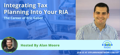 Ep #166: Integrating Tax Planning Into Your RIA - The Career of Eric Gabor