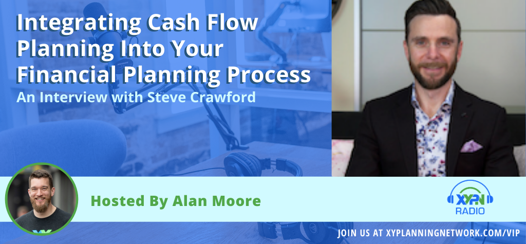 Ep #167: Integrating Cash Flow Planning Into Your Financial Planning Process - An Interview with Steve Crawford