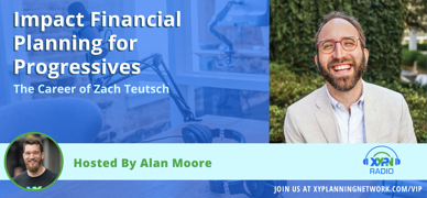 Ep #170: Impact Financial Planning for Progressives - The Career of Zach Teutsch