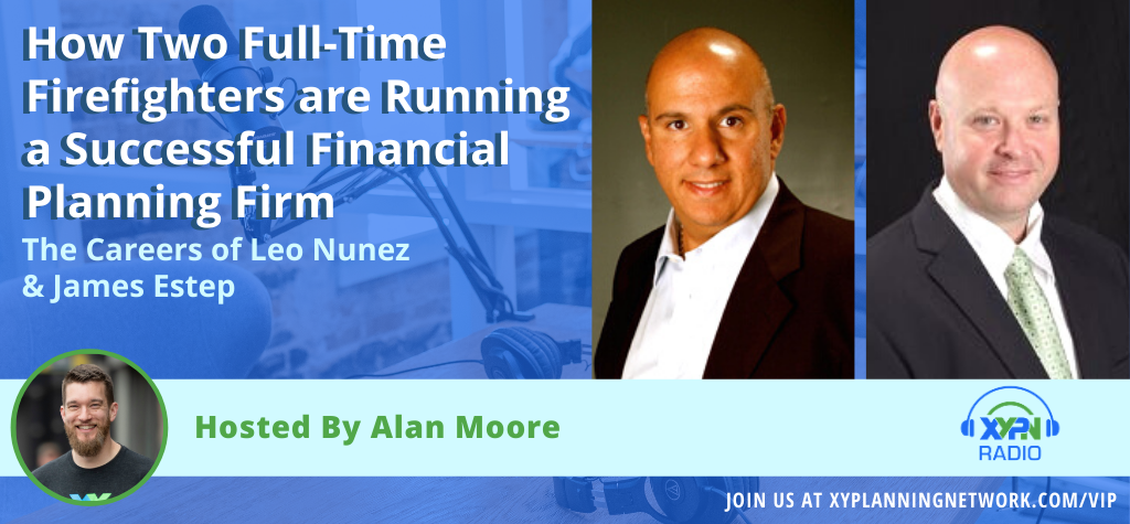 Ep #172: How Two Full-Time Firefighters are Running a Successful Financial Planning Firm - The Careers of Leo Nunez & James Estep