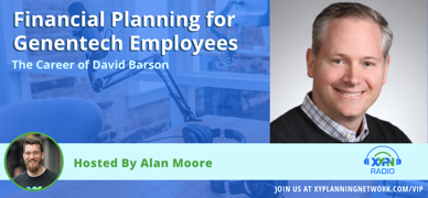 Ep #175: Financial Planning for Genentech Employees - The Career of David Barson