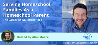 Ep #176: Serving Homeschool Families As a Homeschool Parent - The Career of Wakefield Hare
