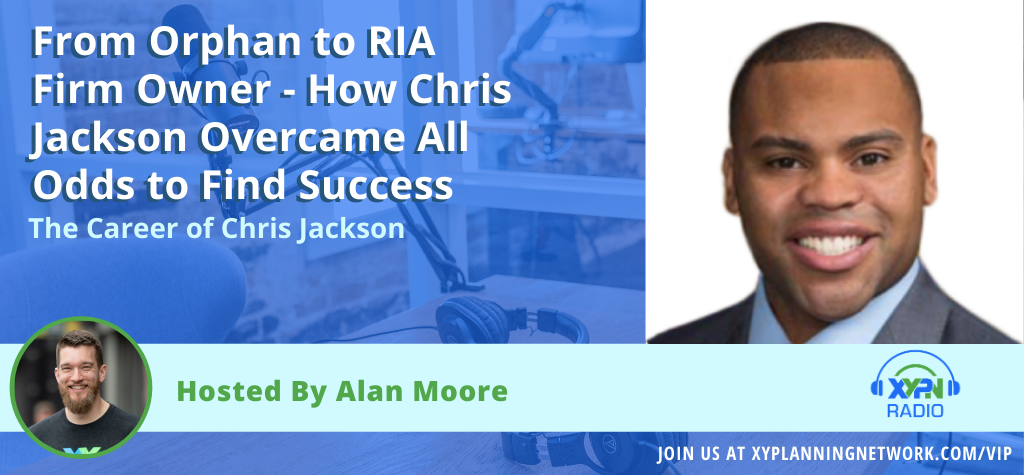Ep #159: From Orphan to RIA Firm Owner - How Chris Jackson Overcame All Odds to Find Success