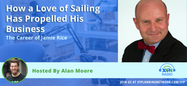 Ep #199: How a Love of Sailing Has Propelled His Business - The Career of Jamie Rice