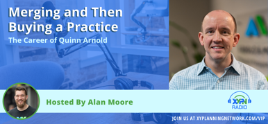 Ep #201: Merging and Then Buying a Practice - The Career of Quinn Arnold