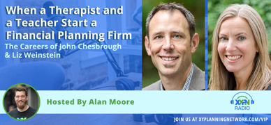 Ep #203: When a Therapist and a Teacher Start a Financial Planning Firm - The Careers of John Chesbrough & Liz Weinstein
