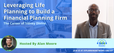 Ep #204: Leveraging Life Planning to Build a Financial Planning Firm - The Career of Sidney Divine