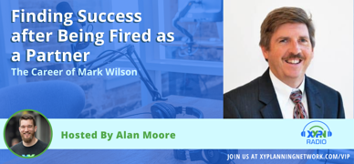 Ep #209: Finding Success after Being Fired as a Partner - The Career of Mark Wilson