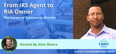 Ep #212: From IRS Agent to RIA Owner - The Career of Antowoine Winters