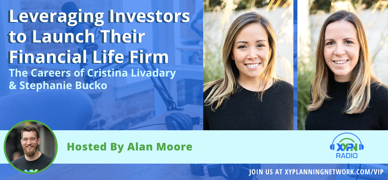 Ep #224: Leveraging Investors to Launch Their Financial Life Firm - The Careers of Cristina Livadary & Stephanie Bucko