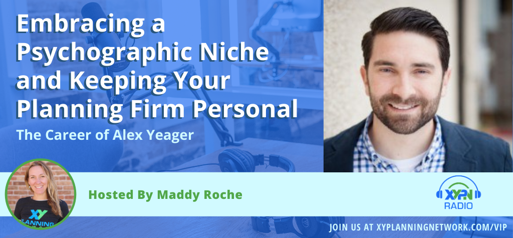 Ep #233: Embracing a Psychographic Niche and Keeping Your Planning Firm Personal: The Career of Alex Yeager