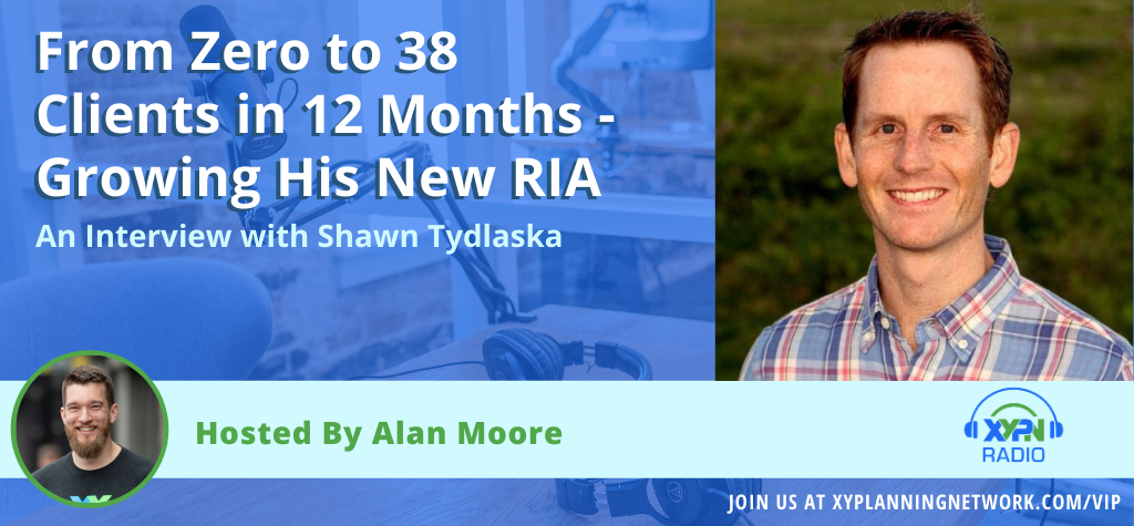 Ep #103: From Zero to 38 Clients in 12 Months - How Shawn Tydlaska is Growing His New RIA