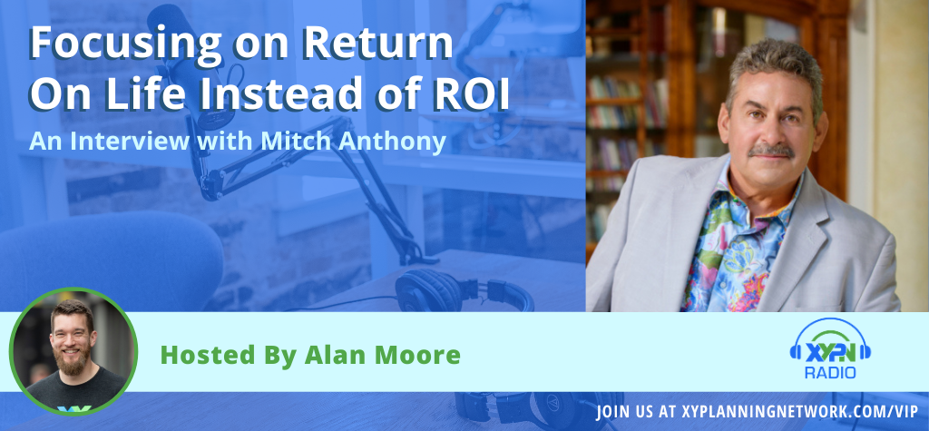 Ep #104: Focusing on Return On Life Instead of ROI - An Interview with Mitch Anthony