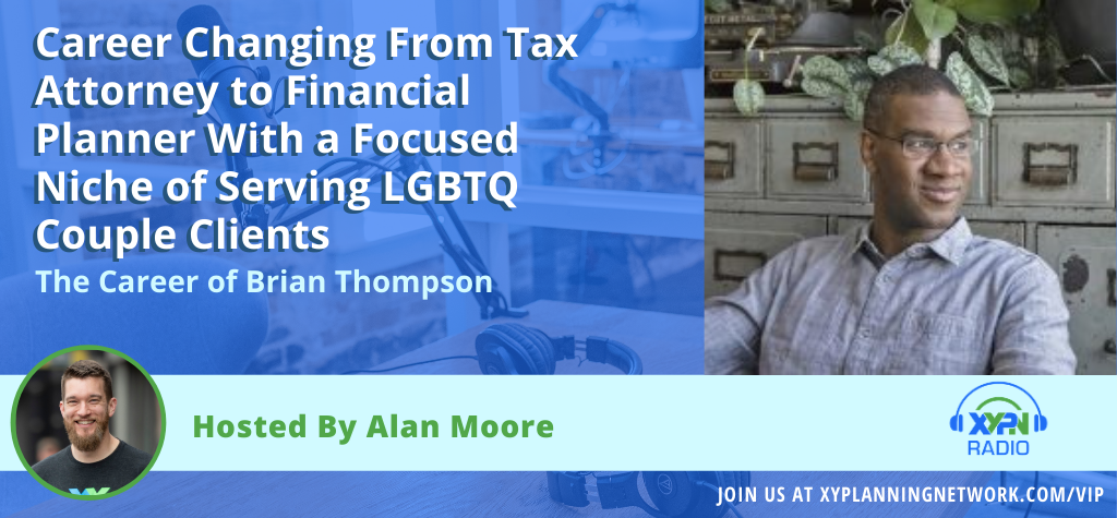 Ep #120 - Career Changing From Tax Attorney to Financial Planner With a Focused Niche of Serving LGBTQ Couple Clients - The Career of Brian Thompson