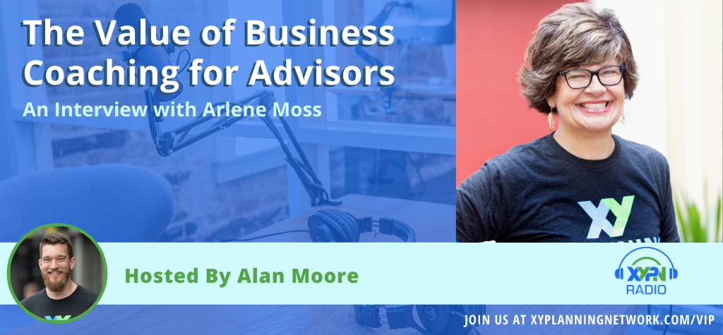 Ep #98: The Value of Business Coaching for Advisors - An Interview with Arlene Moss
