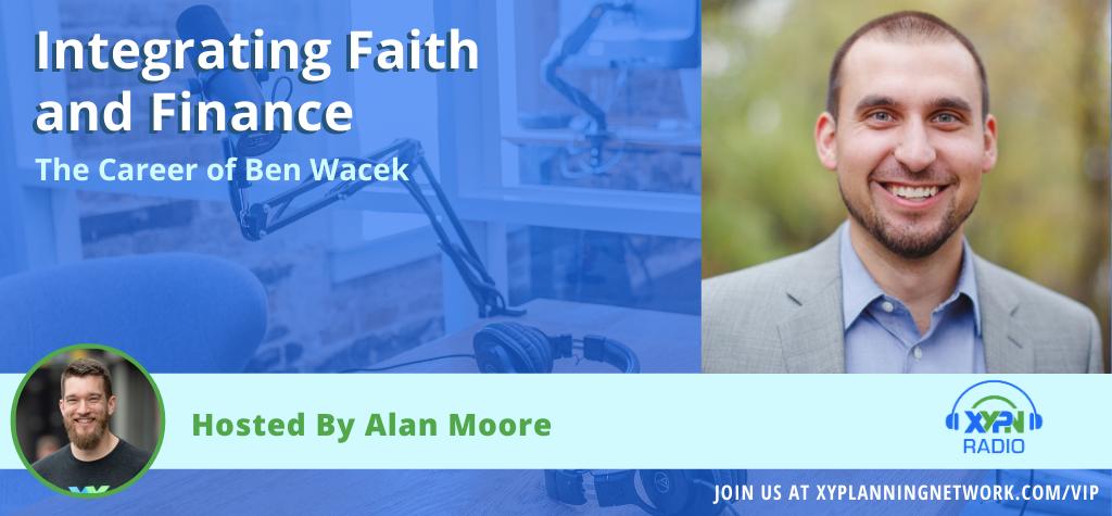 Ep #128: Integrating Faith and Finance - The Career of Ben Wacek