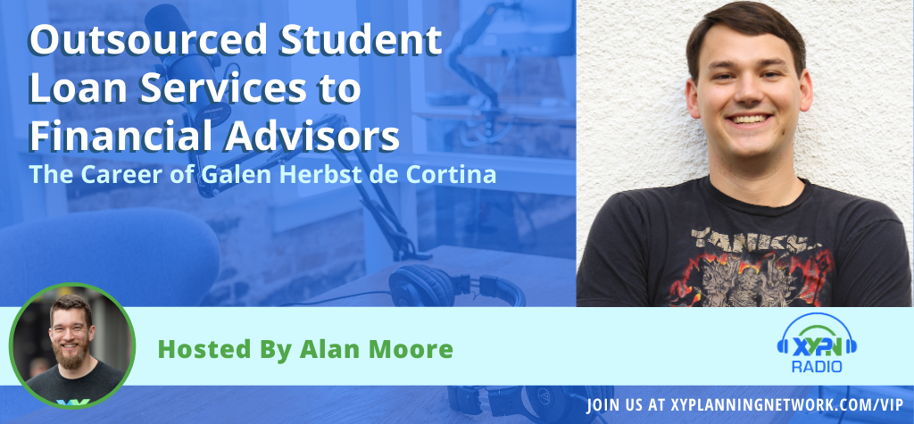 Ep #121: Outsourced Student Loan Services to Financial Advisors - The Career of Galen Herbst de Cortina
