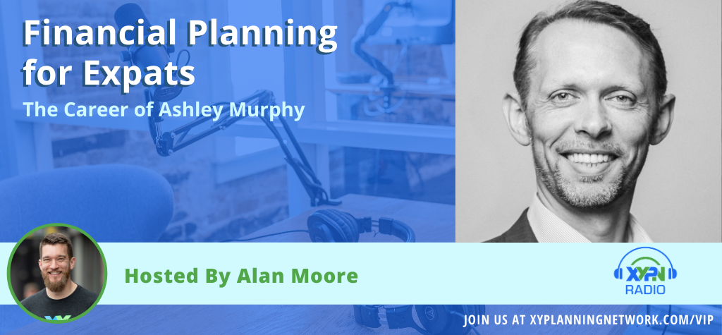 Ep #142: Financial Planning for Expats - The Career of Ashley Murphy