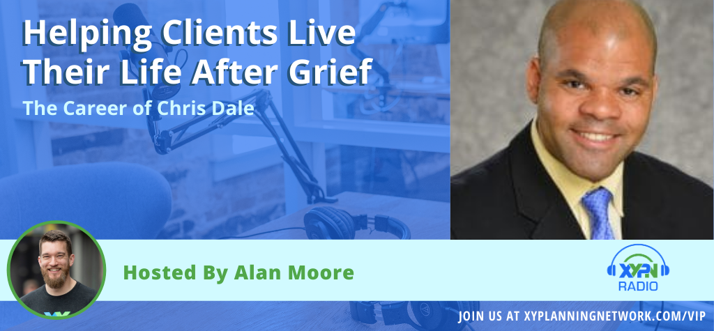 Ep #158: Helping Clients Live Their Life After Grief – The Career of Chris Dale
