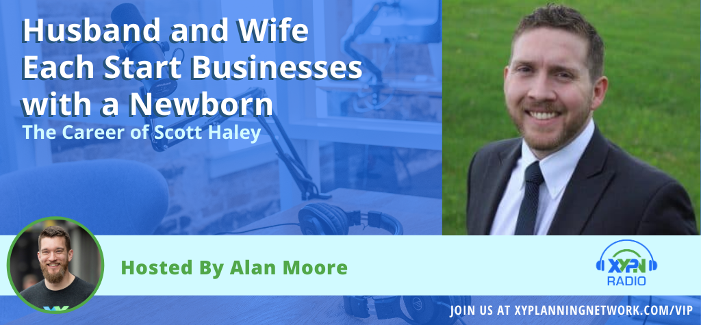 Ep #137: Husband and Wife Each Start Businesses with a Newborn - The Career of Scott Haley
