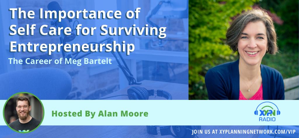 Ep #105: The Importance of Self Care for Surviving Entrepreneurship - The Career of Meg Bartelt