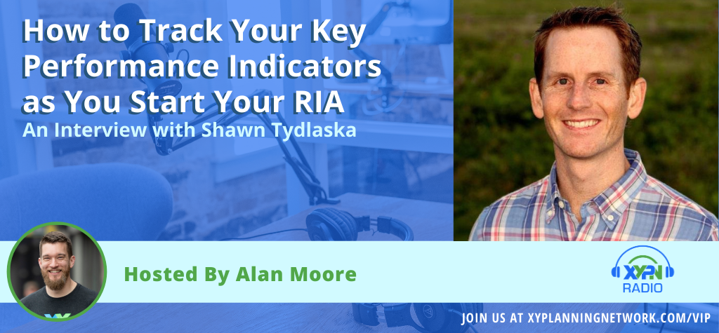 Ep #114: How to Track Your Key Performance Indicators as You Start Your RIA with Shawn Tydlaska