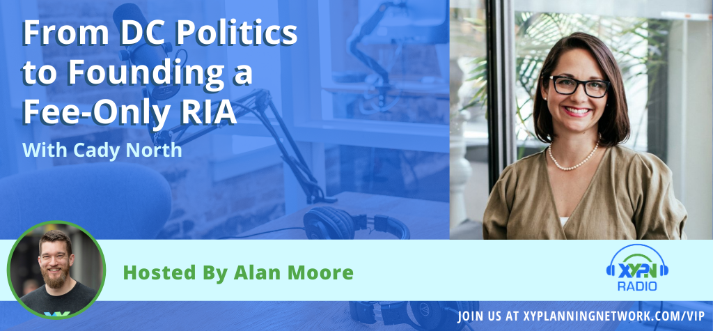 Ep #79: From DC Politics to Founding a Fee-Only RIA - The Career of Cady North