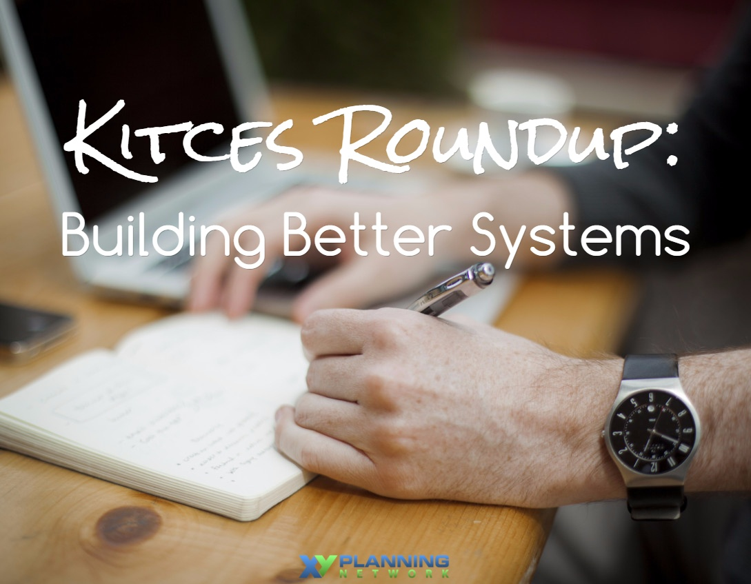 Kitces Roundup: Building Better Systems and Processes for Your Firm