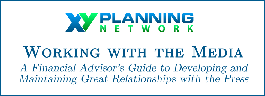 A Financial Advisor's Guide to Working with the Media: A New XYPN Resource