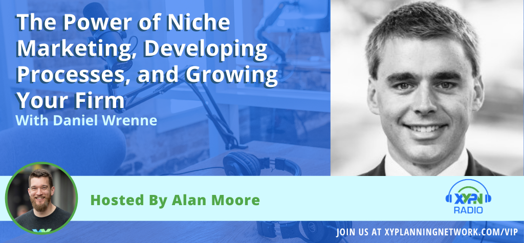 Ep #70: The Power of Niche Marketing, Developing Processes, and Growing Your Firm - An Update on the Career of Daniel Wrenne