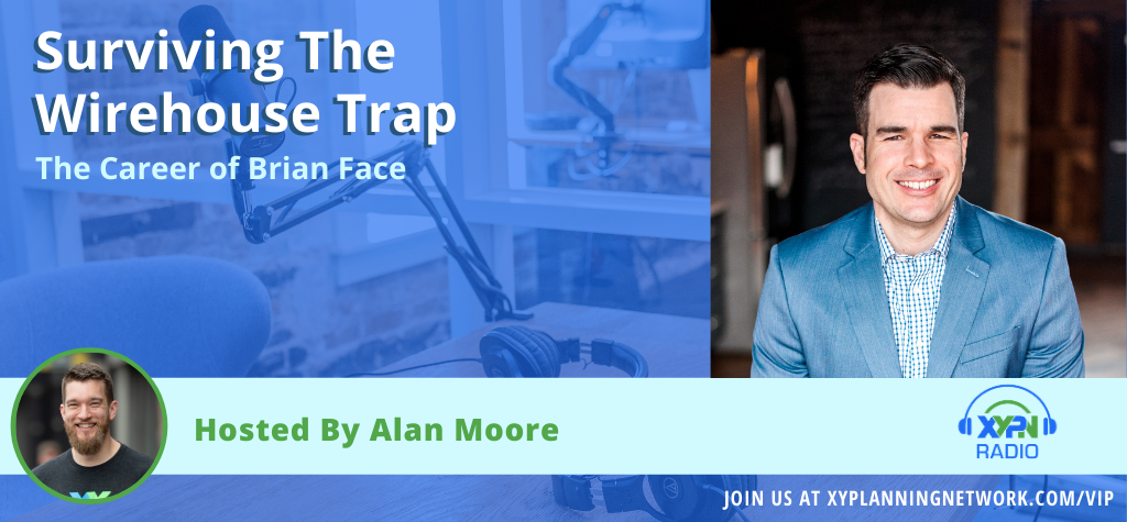 Ep #85: Surviving the Wirehouse Trap - The Career of Brian Face