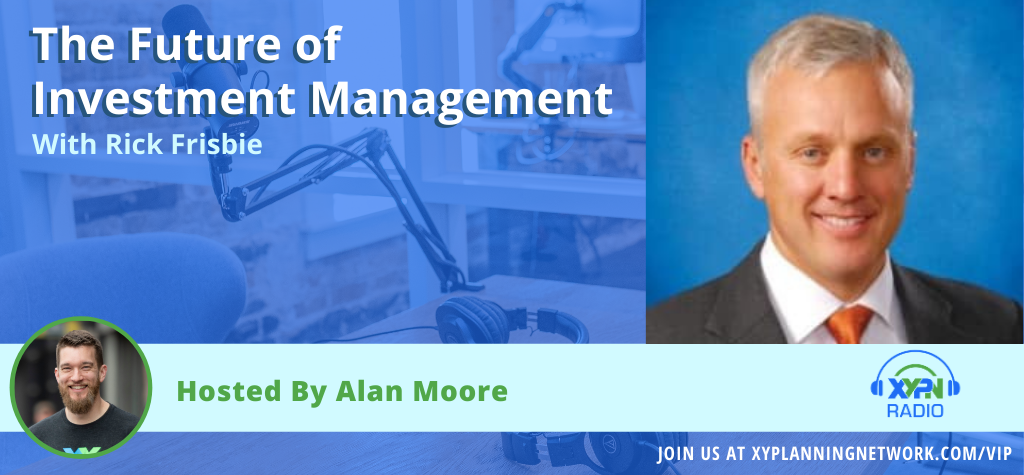 Ep #83: The Future of Investment Management - An Interview with Rick Frisbie