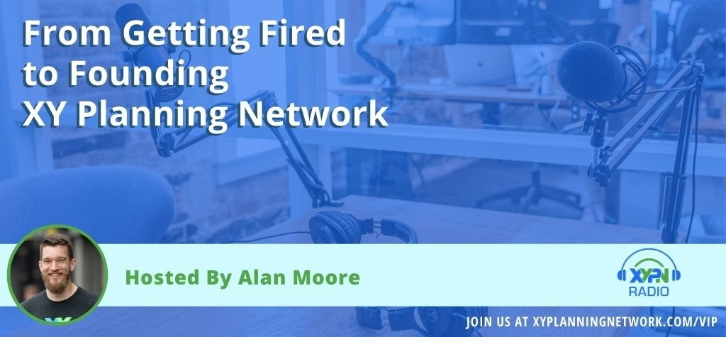 EP #50: From Getting Fired to Founding XY Planning Network - The Career of Alan Moore