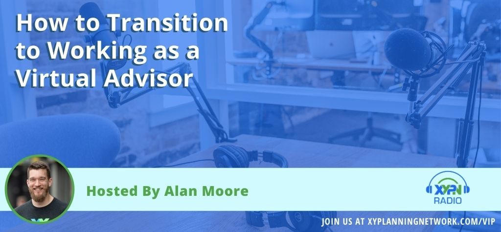 Ep #55: How to Transition to Working as a Virtual Advisor