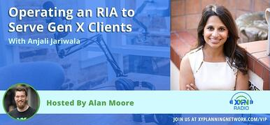 Ep #53: Operating an RIA to Serve Gen X Clients with Anjali Jariwala