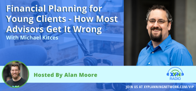 Ep #15: Financial Planning for Young Clients - How Most Advisors Get It Wrong