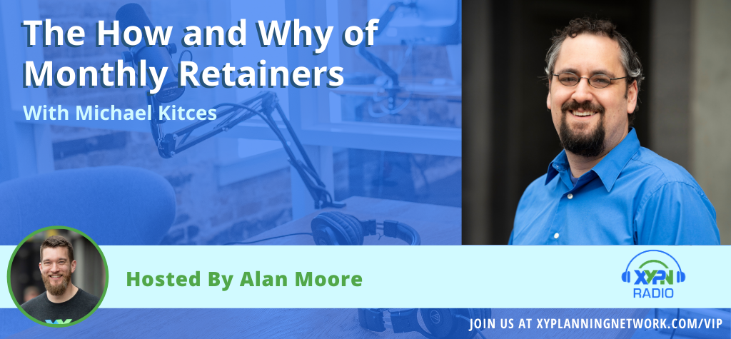 Ep #23: The How and Why of Monthly Retainers with Alan & Kitces